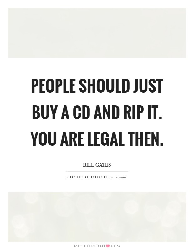 People should just buy a CD and rip it. You are legal then Picture Quote #1