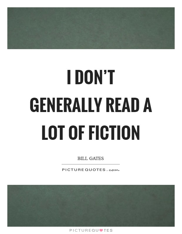 I don't generally read a lot of fiction Picture Quote #1