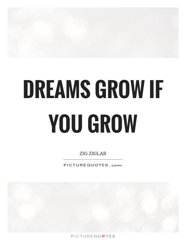 Dreams grow if you grow Picture Quote #1