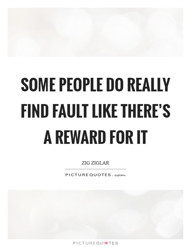 Some people do really find fault like there's a reward for it Picture Quote #1