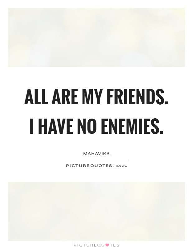 All are my friends. I have no enemies Picture Quote #1