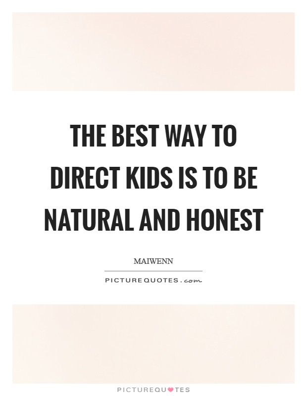 The best way to direct kids is to be natural and honest Picture Quote #1