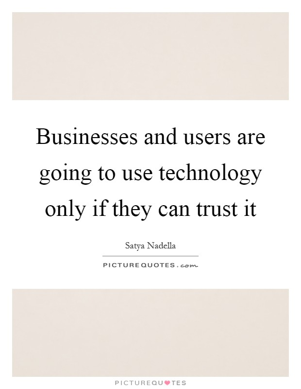 Businesses and users are going to use technology only if they can trust it Picture Quote #1