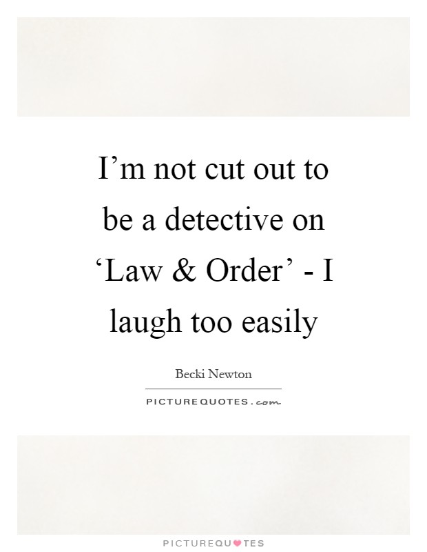I'm not cut out to be a detective on 'Law and Order' - I laugh too easily Picture Quote #1