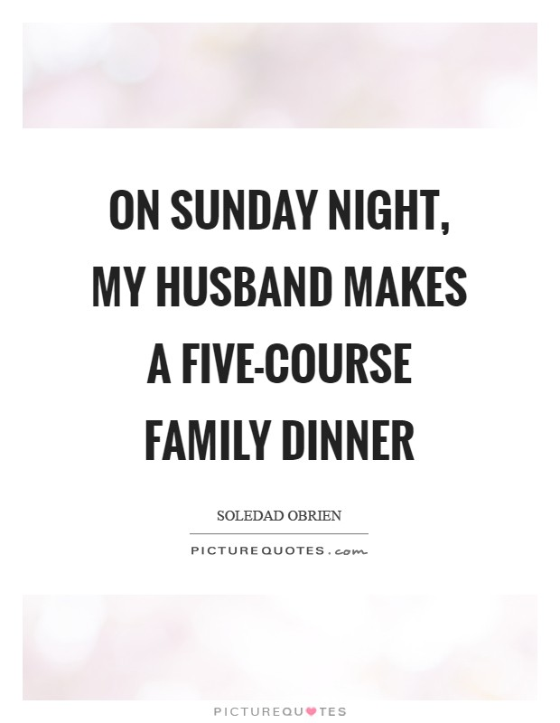 On Sunday night, my husband makes a five-course family dinner Picture Quote #1