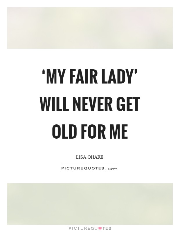 'My Fair Lady' will never get old for me Picture Quote #1