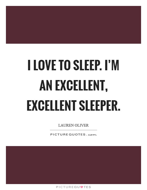 I love to sleep. I'm an excellent, excellent sleeper Picture Quote #1