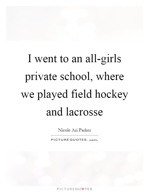 I Went To An All Girls Private School Where We Played Field Hockey And Lacrosse