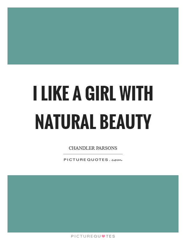 I like a girl with natural beauty Picture Quote #1