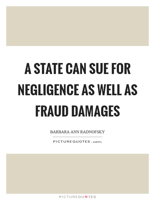 A State can sue for negligence as well as fraud damages Picture Quote #1