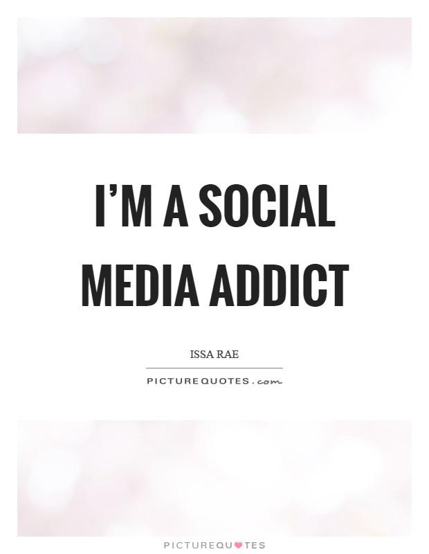 I'm a social media addict Picture Quote #1