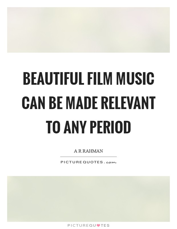 Beautiful film music can be made relevant to any period Picture Quote #1