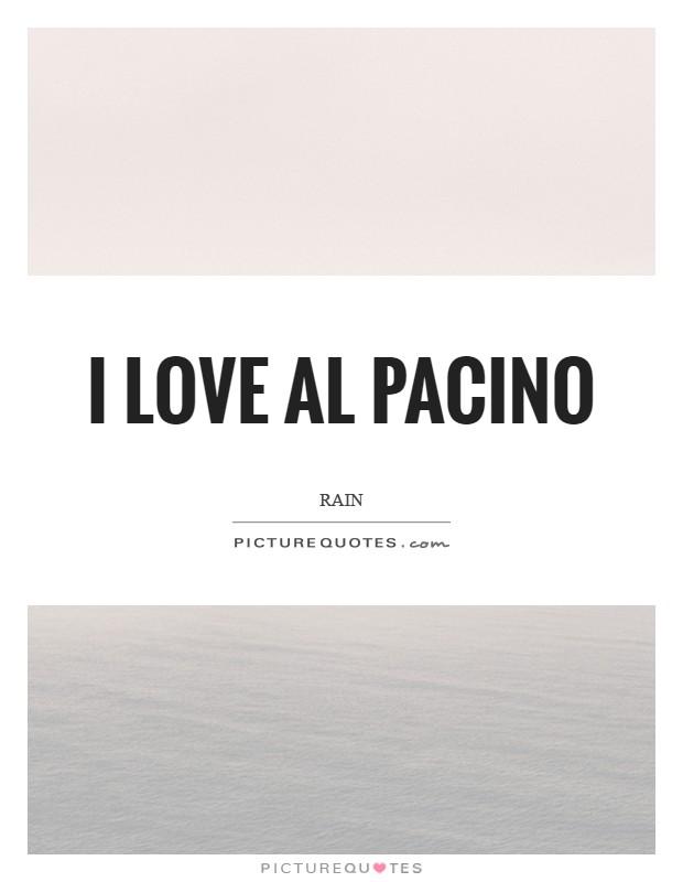 I love Al Pacino Picture Quote #1