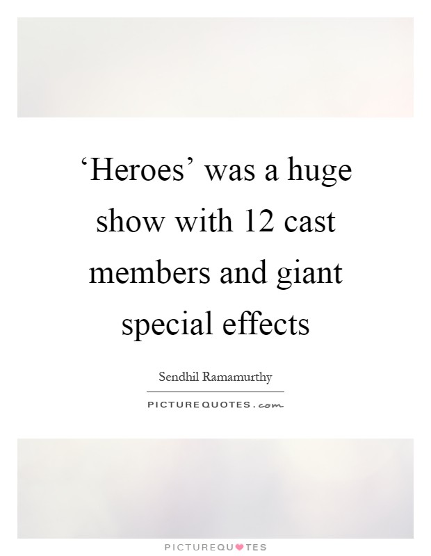 'Heroes' was a huge show with 12 cast members and giant special effects Picture Quote #1
