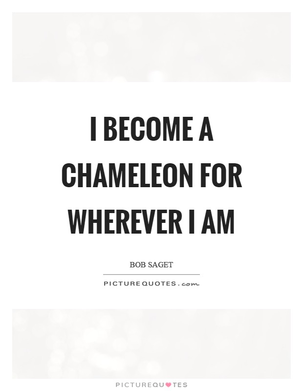 I become a chameleon for wherever I am Picture Quote #1