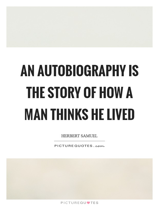 An autobiography is the story of how a man thinks he lived Picture Quote #1