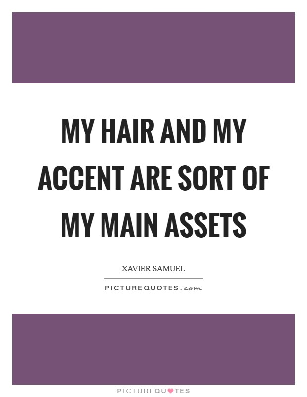 My hair and my accent are sort of my main assets Picture Quote #1