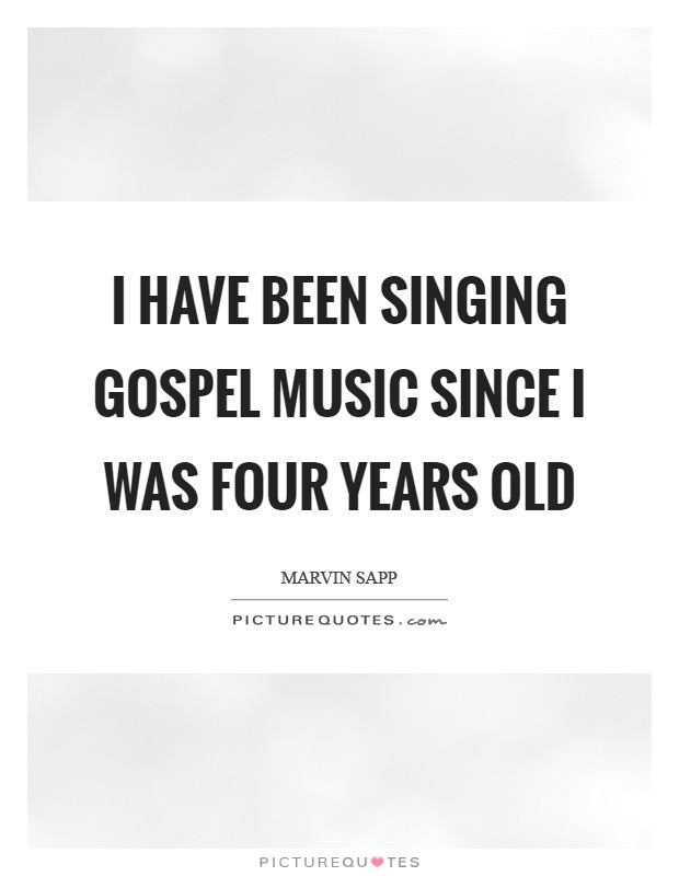 I have been singing gospel music since I was four years old Picture Quote #1