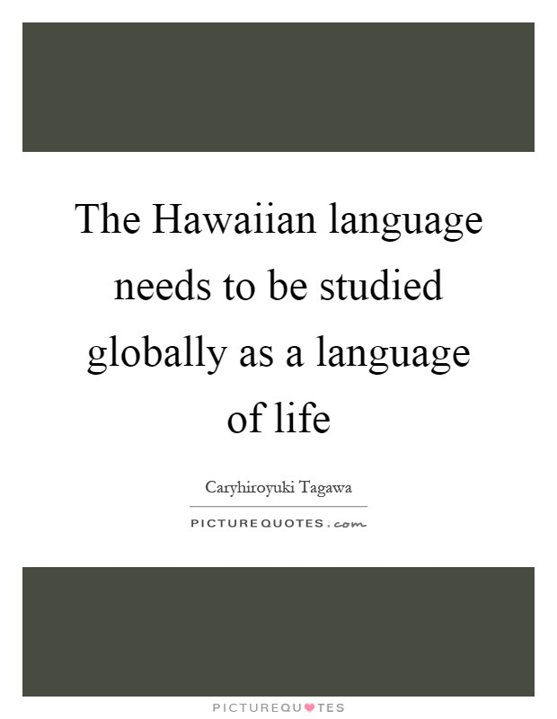 The Hawaiian language needs to be studied globally as a ...