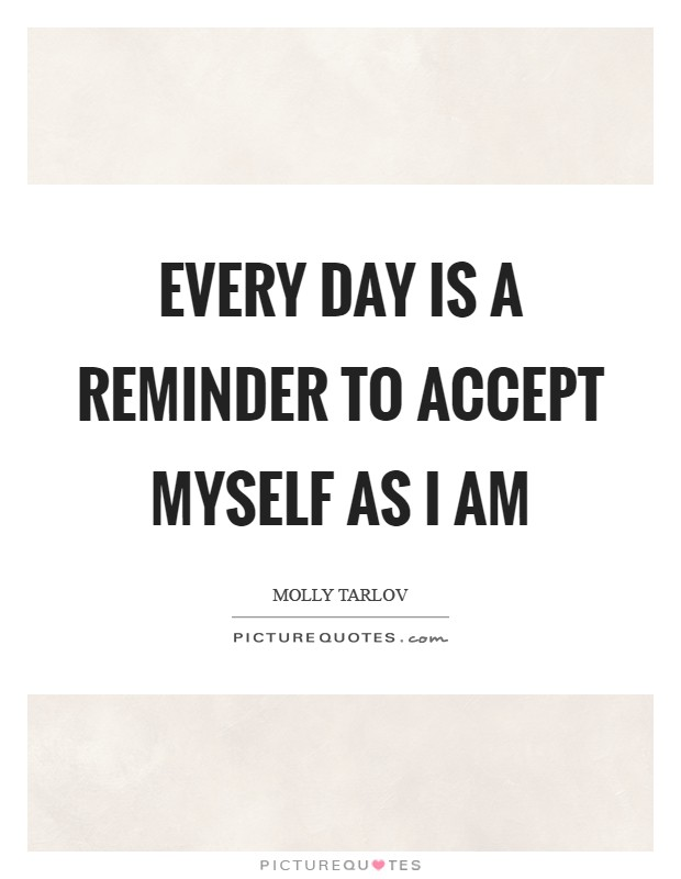 Every day is a reminder to accept myself as I am Picture Quote #1