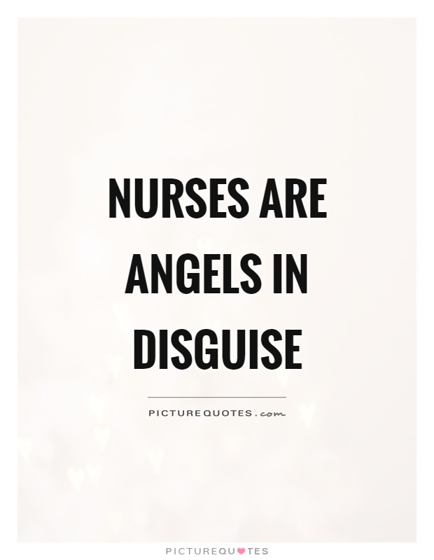 Nurses are angels in disguise Picture Quote #1
