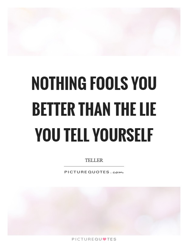 Nothing fools you better than the lie you tell yourself Picture Quote #1