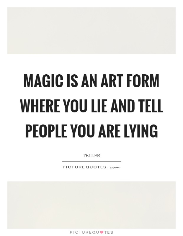 Magic is an art form where you lie and tell people you are lying Picture Quote #1