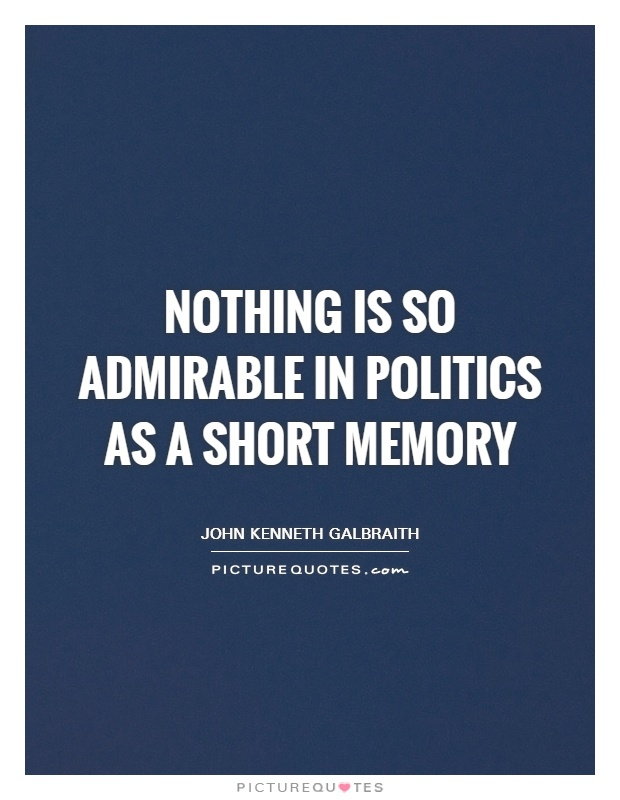 Nothing is so admirable in politics as a short memory Picture Quote #1