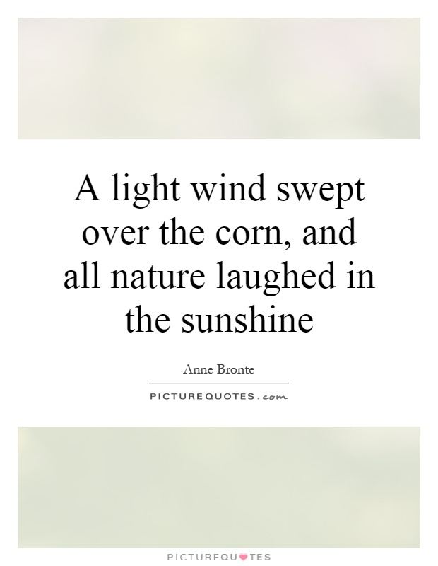 A light wind swept over the corn, and all nature laughed in the sunshine Picture Quote #1