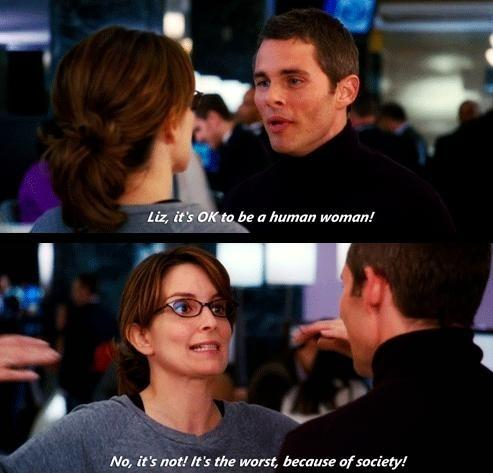 Liz, it's OK to be a human woman! No, it's not! It's the worst, because of society Picture Quote #1