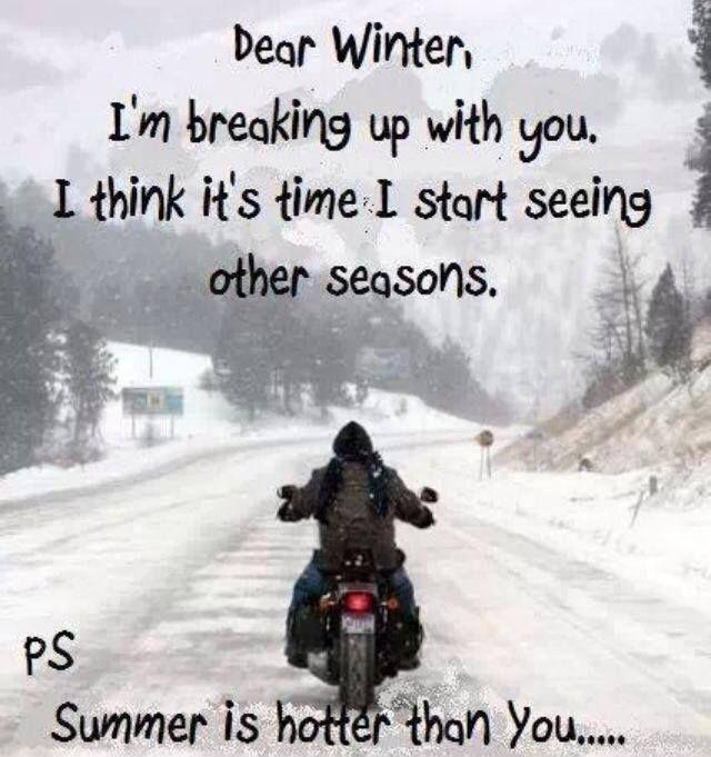 Dear Winter, I'm breaking up with you. I think it's time to start seeing other seasons. PS. Summer is hotter than you Picture Quote #1