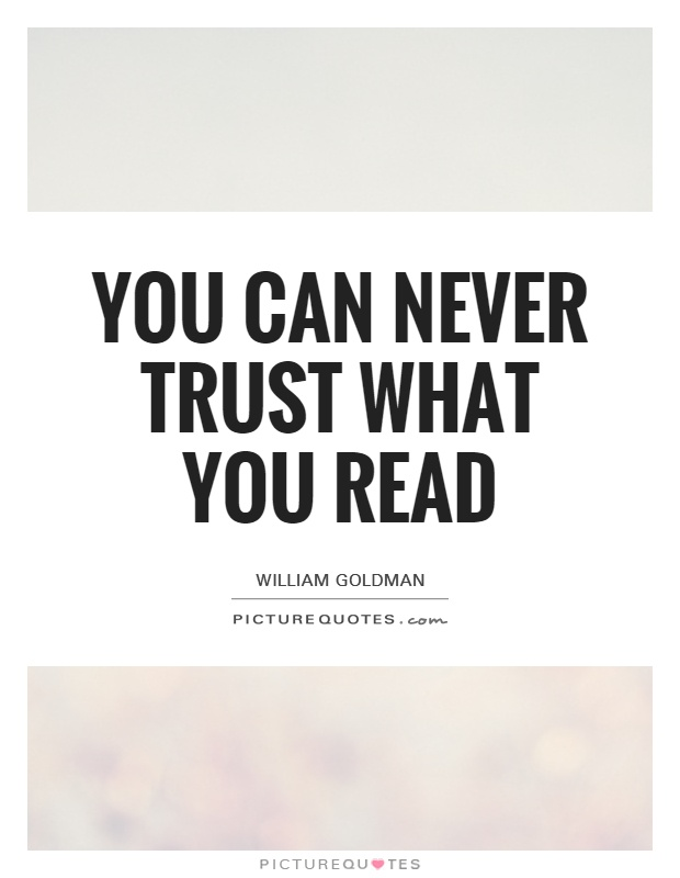 You can never trust what you read Picture Quote #1