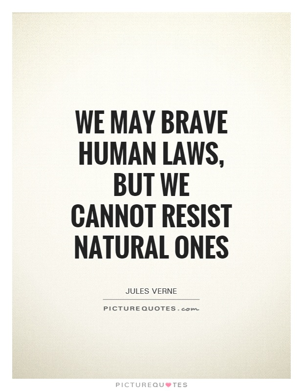 We may brave human laws, but we cannot resist natural ones Picture Quote #1