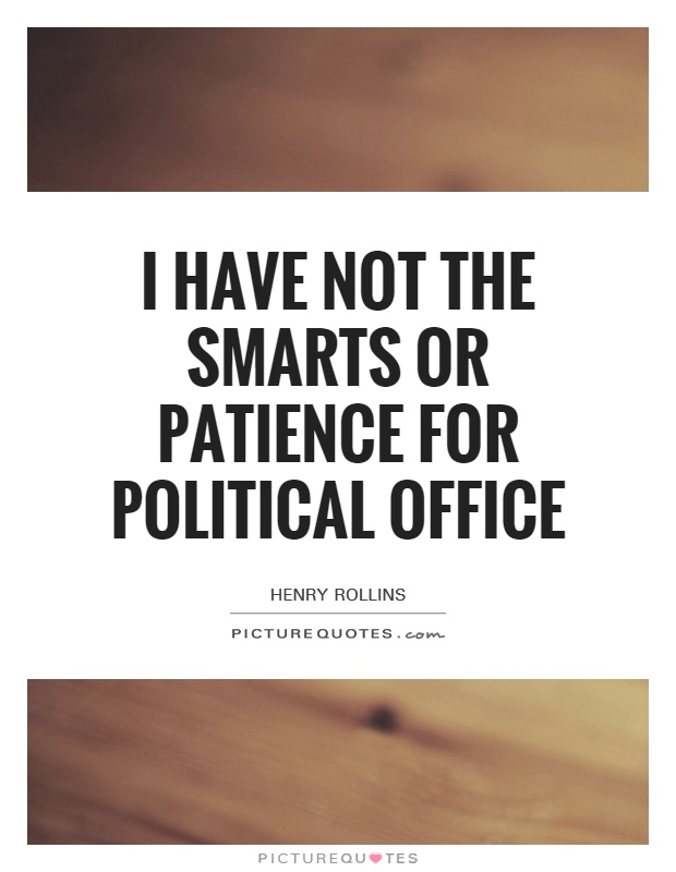 I Have Not The Smarts Or Patience For Political Office Picture Quotes