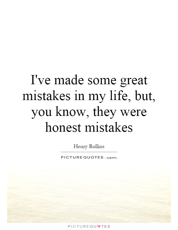Some Great Quotes About Life Alluring I've Made Some Great Mistakes In My Life But You Know They