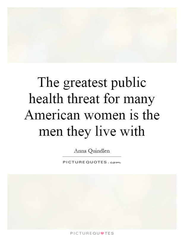 The greatest public health threat for many American women is the men they live with Picture Quote #1