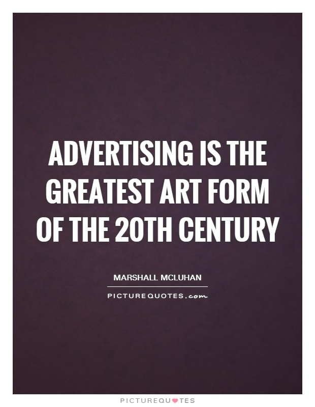 Advertising is the greatest art form of the 20th century Picture Quote #1