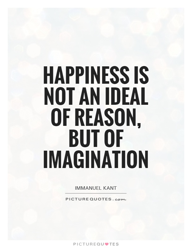 Happiness is not an ideal of reason, but of imagination Picture Quote #1