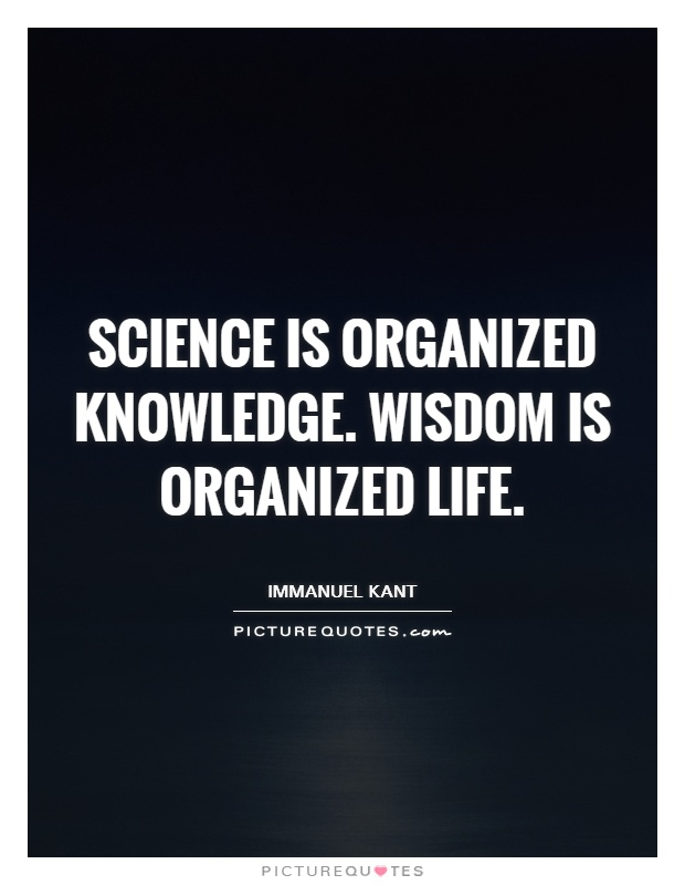 Science is organized knowledge. Wisdom is organized life Picture Quote #1