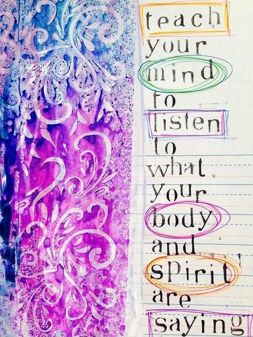 Teach your mind to listen to what your body and spirit are saying Picture Quote #1