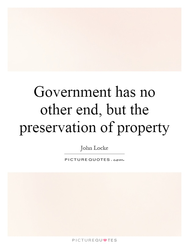 Government has no other end, but the preservation of property Picture Quote #1
