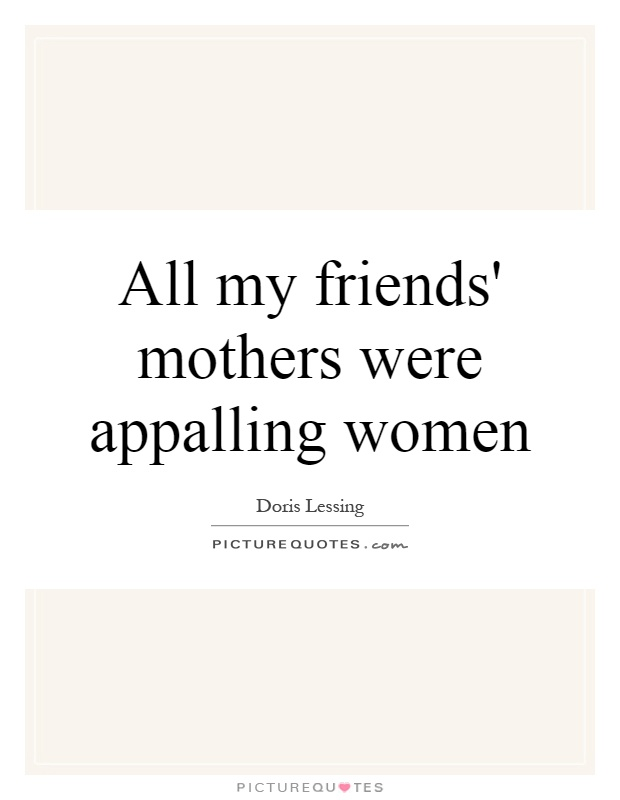 All my friends' mothers were appalling women Picture Quote #1