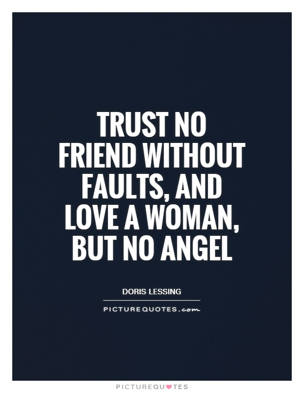 Trust no friend without faults, and love a woman, but no angel Picture Quote #1