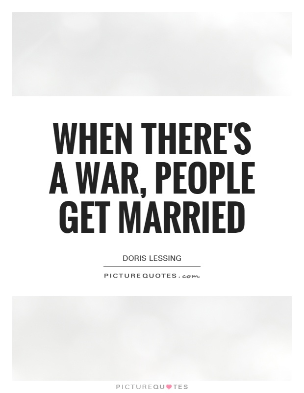 When there's a war, people get married Picture Quote #1