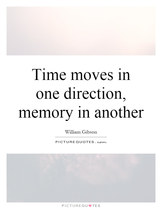 Time moves in one direction, memory in another Picture Quote #1