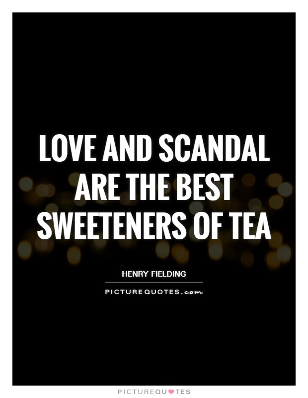 Love and scandal are the best sweeteners of tea Picture Quote #1