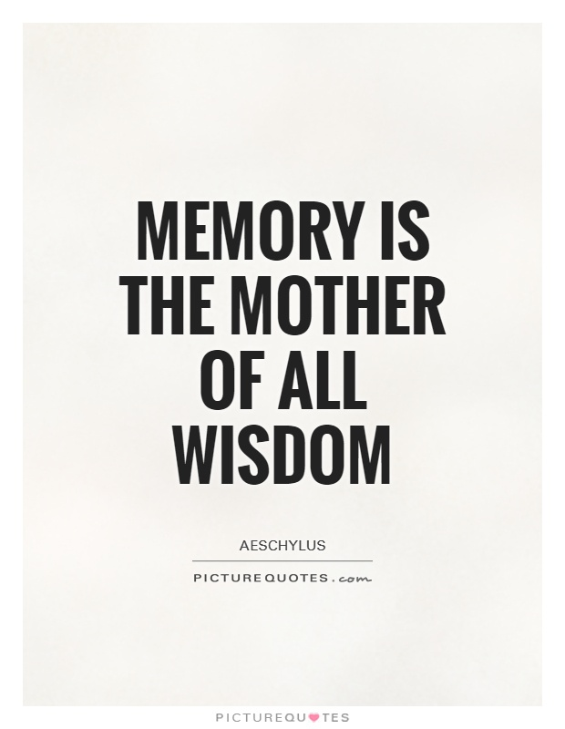 Memory is the mother of all wisdom Picture Quote #1