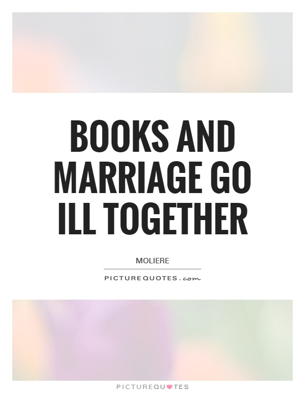 Books and marriage go ill together Picture Quote #1