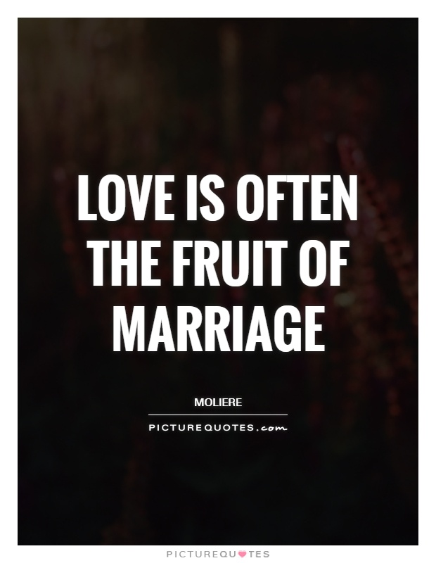 Love is often the fruit of marriage Picture Quote #1