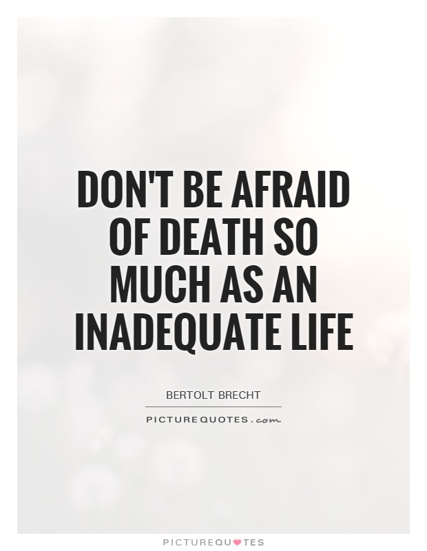 Don't be afraid of death so much as an inadequate life Picture Quote #1